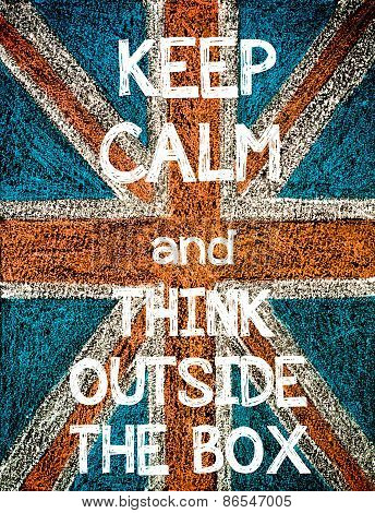 Keep Calm and Think Outside The Box.