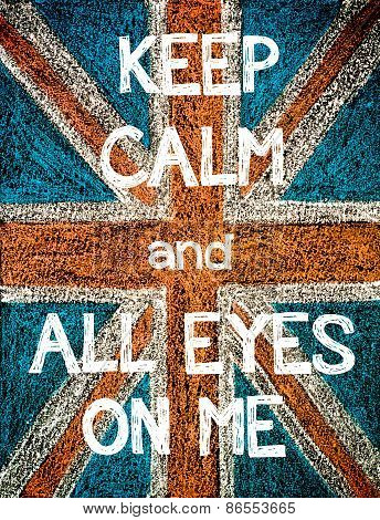 Keep Calm and All Eyes on Me.