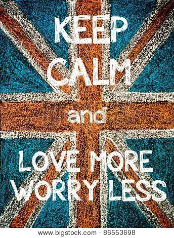Keep Calm and Love More Worry Less.