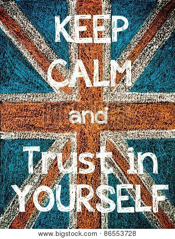 Keep Calm and Trust in Yourself.