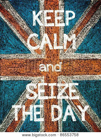 Keep Calm and Seize the Day.