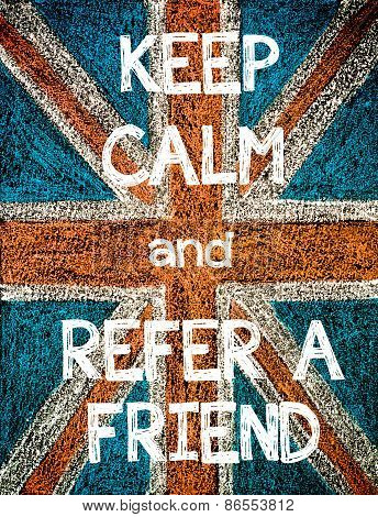 Keep Calm and Refer a Friend.