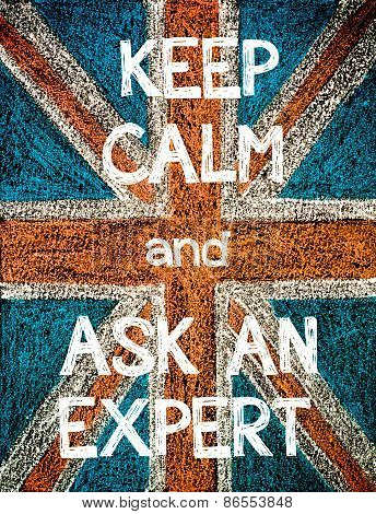 Keep Calm and Ask an Expert.