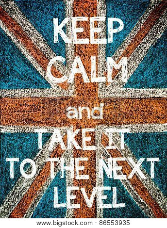 Keep Calm and Take It to the Next Level.