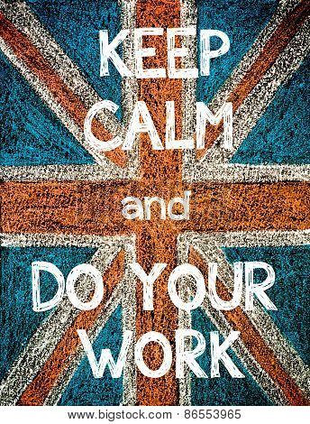 Keep Calm and Do Your Work.