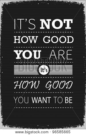 It is not How Good You Are