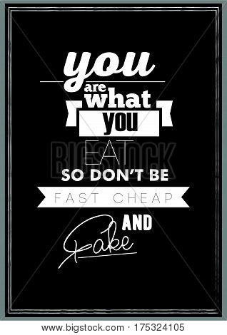 Typography food quotes for the menu. You are what you eat, so don't be fast cheap and fake