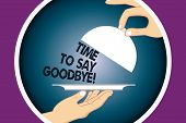 Conceptual Hand Writing Showing Time To Say Goodbye. Business Photo Text Separation Moment Leaving B poster