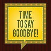 Conceptual Hand Writing Showing Time To Say Goodbye. Business Photo Showcasing Separation Moment Lea poster