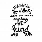 In A World Where You Can Be Anything Be Kind Handwriting Monogram Calligraphy. Black And White Engra poster