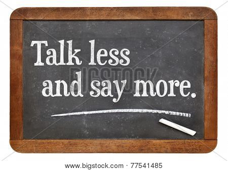 talk less and say more - l advice on a vintage slate blackboard