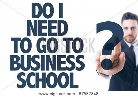 Business man pointing the text: Do I Need to Go to Business School?