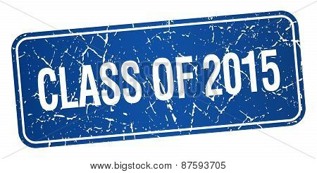 Class Of 2015 Blue Square Grunge Textured Isolated Stamp