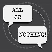 Text Sign Showing All Or Nothing. Conceptual Photo To Get Or Lose Everything No Middle Points Accept poster