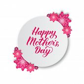 Happy Mother's Day Calligraphy Lettering With Pink And Purple Paper Cut Flowers. Mothers Day Typogra poster