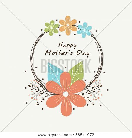 Colorful flowers decorated rounded frame on white background for Happy Mother's Day celebration, can be used as greeting card or party invitation card.