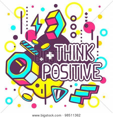 Vector Illustration Of Colorful Think Positive Quote On Abstract Background.