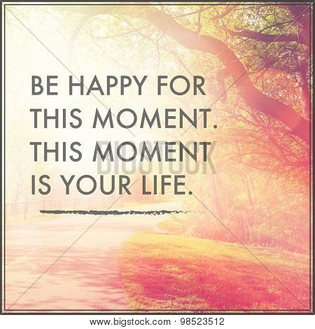 Inspirational Typographic Quote - Be happy for this moment this moment is your life