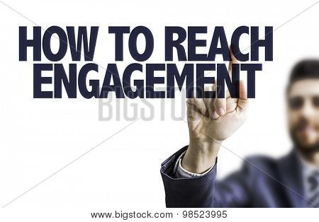 Business man pointing the text: How to Reach Engagement