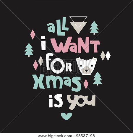 All i want for christmas is you cute typography lettering text holiday postcard cover design quote with cute bear and geometric christmas tree illustration in vector