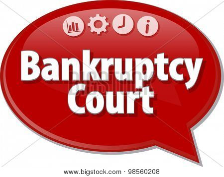 Speech bubble dialog illustration of business term saying Bankruptcy   Court