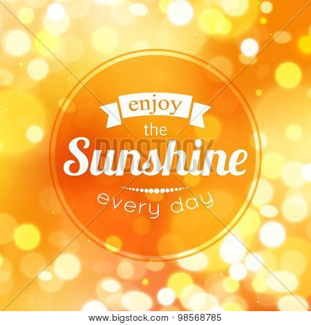 Enjoy the sunshine every day. Shining summer typographical background with blurred bokeh lights and