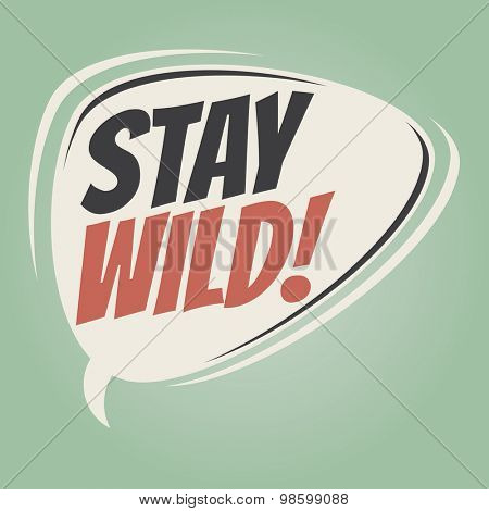 stay wild retro speech balloon