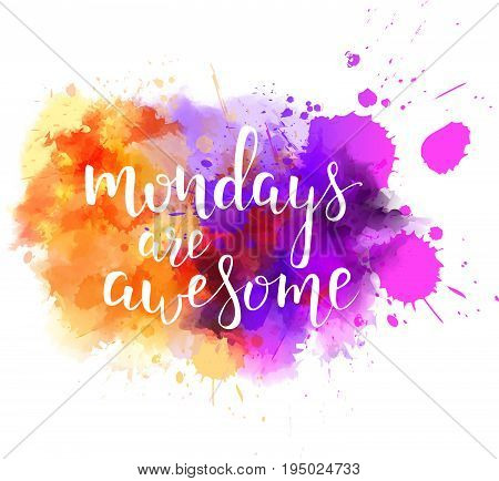 poster of Watercolor imitation splash blot with inspirational quote Mondays are awesome. Handwritten calligraphy text.