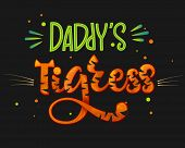 Daddys Tigress Color Hand Draw Calligraphy Script Lettering Text Whith Dots, Splashes And Whiskers  poster
