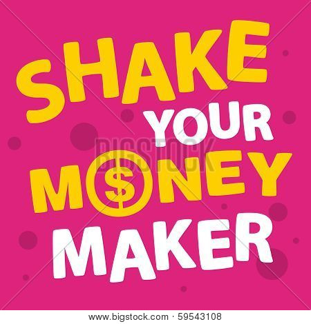 Text Shake Your Money Maker