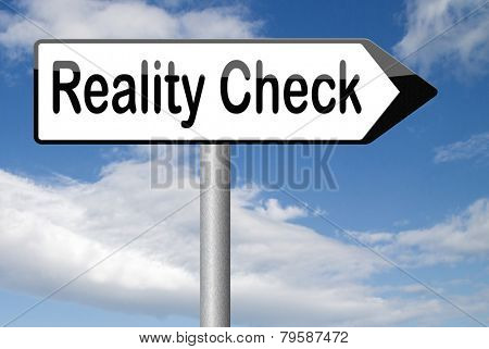 down to earth reality check up for real life events and realistic goals