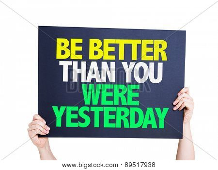 Be Better Than You Were Yesterday card isolated on white