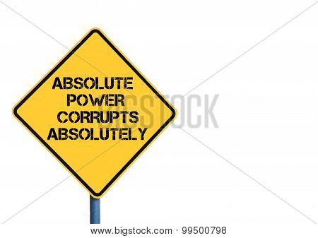 Yellow Roadsign With Absolute Power Corrupts Absolutely Message
