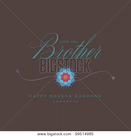 An elegant vector design for an Indian festival - Raakhi. Greeting message in English from sister to his beloved brother.