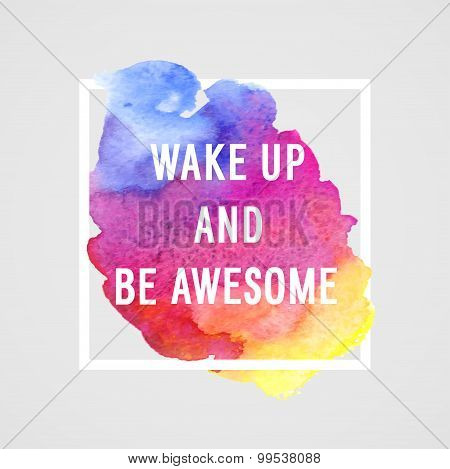 "Motivation Poster ""wake Up And Be Awesome""."