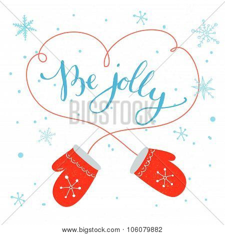Be jolly. Modern calligraphy for Christmas cards and posters, vector lettering with cute red mitten