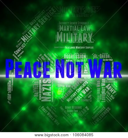 Peace Not War Represents Military Action And Battles