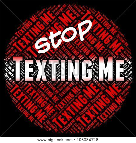 Stop Texting Me Indicates Short Message Service And Mms
