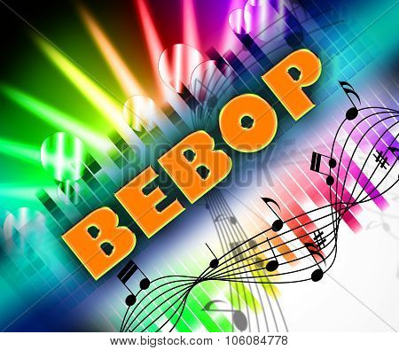 Bebop Music Represents Sound Track And Be-bop