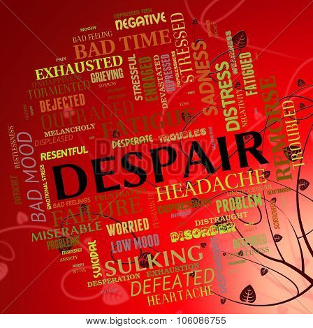 Despair Word Means Depression Disconsolateness And Wretchedness