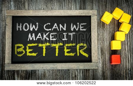How Can We Make It Better? written on chalkboard