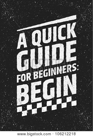 Motivational quote, a quick guide for beginners: begin. Vector grunge typographic concept for poster