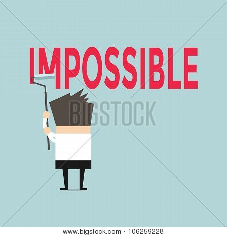 Businessman painting the word impossible to possible by paint roller