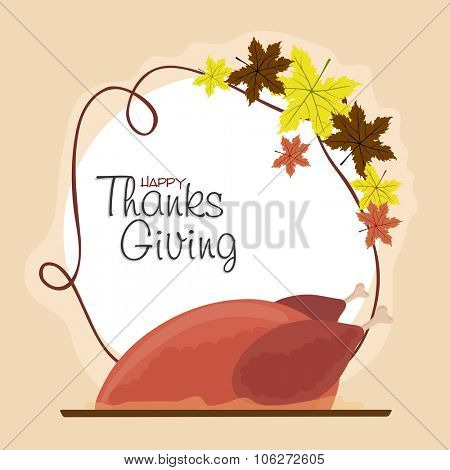 Colorful maple leaves decorated greeting card with fresh cooked chicken for Happy Thanksgiving Day celebration.