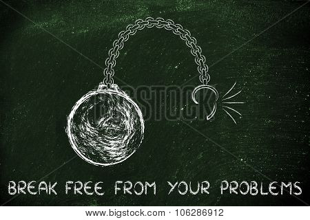 Broken Chain With Ball And Text Break Free From Your Problems