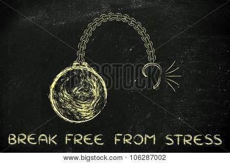 Broken Chain With Ball And Text Break Free From Stress