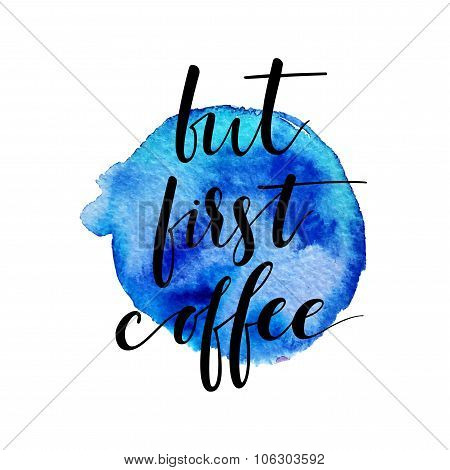 But First, Coffee. Ink Hand Lettering.