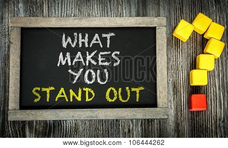 What Makes You Stand Out? written on chalkboard