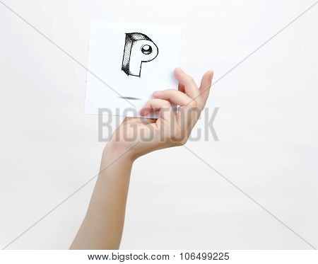 Hand Holding A Piece Of Paper With Sketchy Capital Letter  P, Isolated On White.