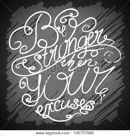 Be Stronger Then Your Excuses. Decorative Card With Hand-drawn Lettering. Typographic Design Poster